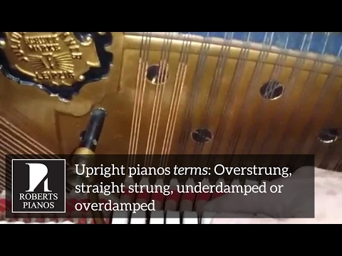 Upright pianos terms: Overstrung, straight strung, underdamped or overdamped