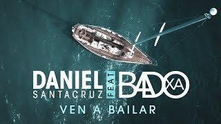 Daniel Santacruz Feat. Badoxa - Ven A Bailar