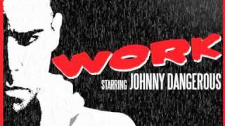 "Johnny Dangerous  ""Work"" - Single (available on iTunes)"
