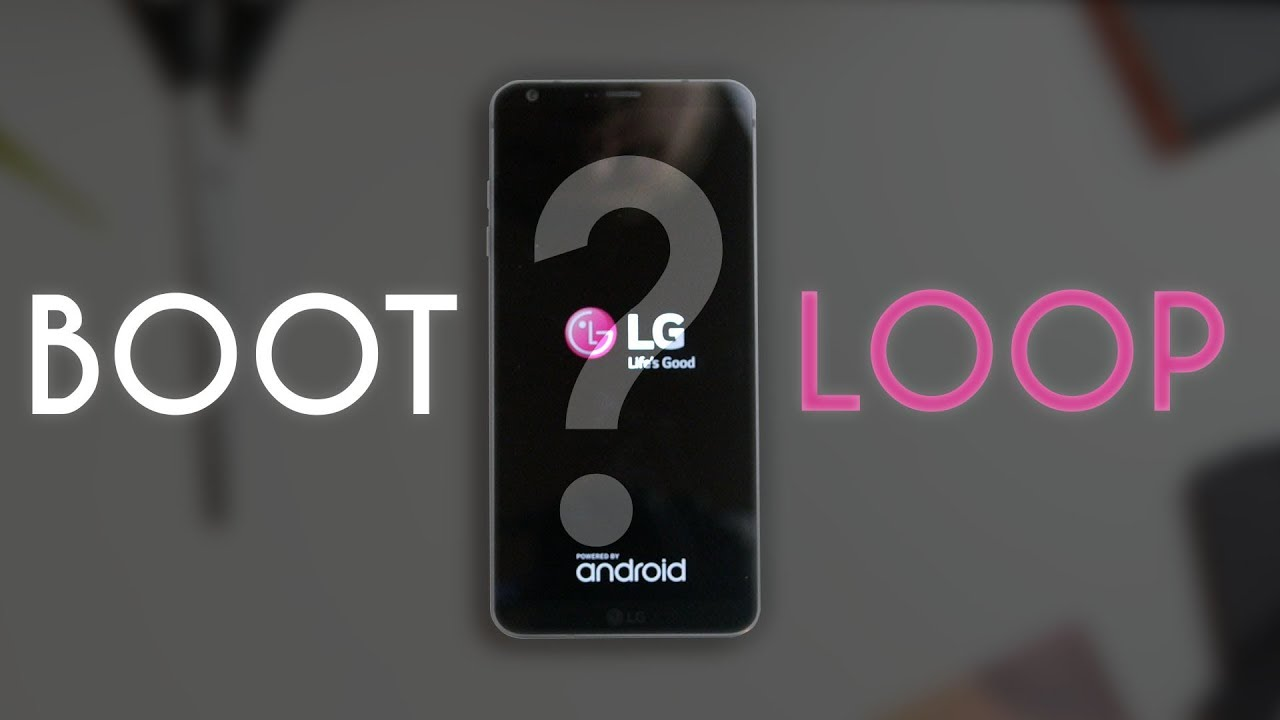 Does The LG G6 Bootloop?