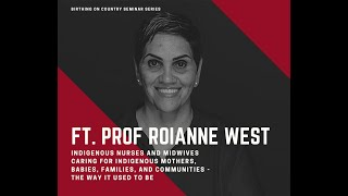 Professor Roianne West in the Birthing on Country Seminar Series