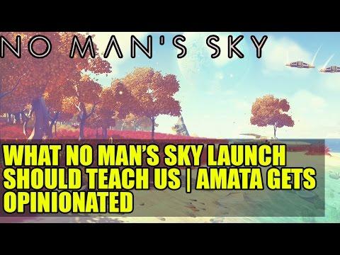 what-no-man's-sky-launch-should-teach-us-|-amata-gets-opinionated