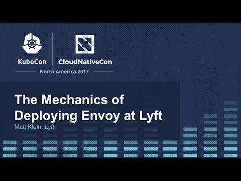 The Mechanics of Deploying Envoy at Lyft - Matt Klein, Lyft
