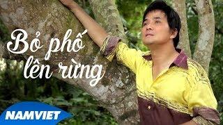 Bỏ Phố Lên Rừng - Chế Thanh (Dòng Nhạc Việt 5)
