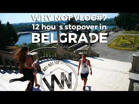 WHY NOT VLOG#7 - 12 HOUR STOPOVER IN BELGRADE