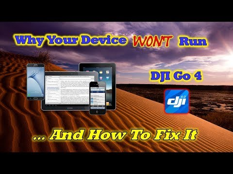 The Real Reason Your Device Won't Run DJI Go4 and How To Fix
