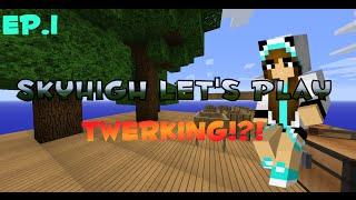 Minecraft: SkyHigh: Letsplay ep.1: Twerking!?!?