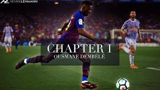 Ousmane Dembélé ● Chapter I - FC Barcelona   2017/2018