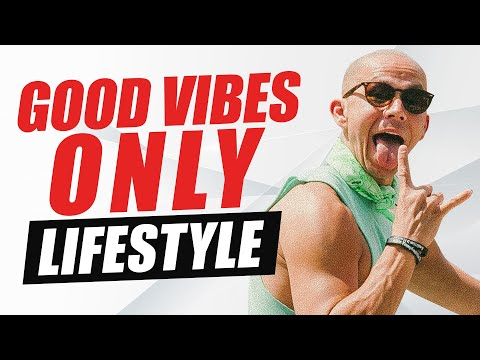 How To Build A Life Surrounded By Positive Vibes - Good Vibes Only