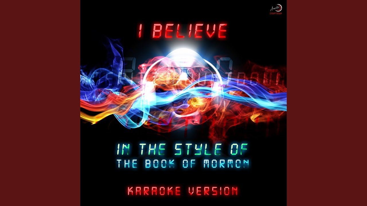 I Believe (In the Style of Cast of the Book of Mormon) (Karaoke Version)