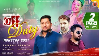 New Himachali Songs | Off Duty Non Stop 2021 by Pankaj Jhagta | Pankaj Thakur | #PahariSongs