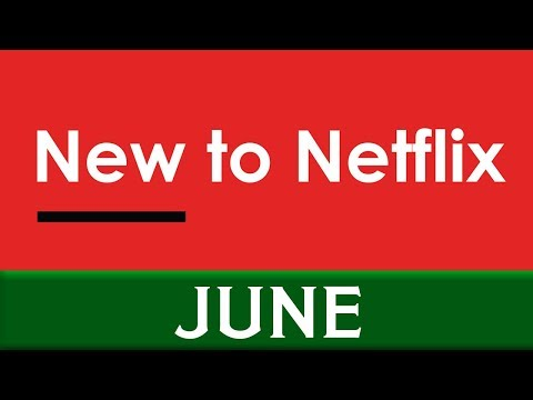 New to Netflix: June 2018
