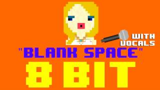 Blank Space w/Vocals (8 Bit Remix Cover Version) [Tribute to Taylor Swift] - 8 Bit Universe