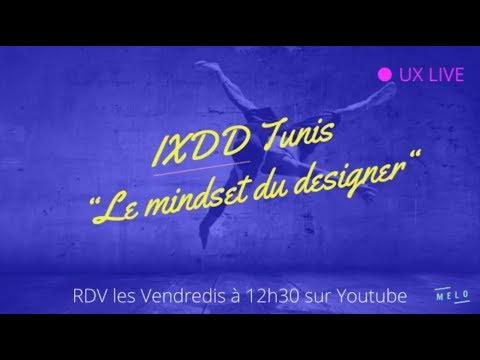 IXDD TALK Tunis - LE MINDSET DU DESIGNER (début du talk à 12min15)