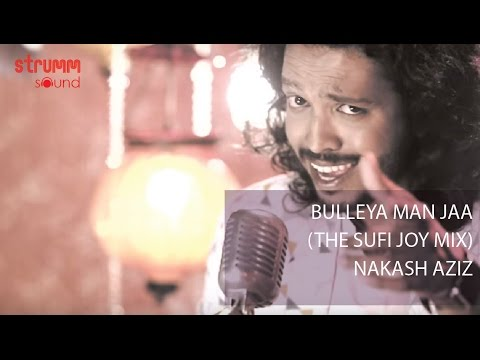 Bulleya Man Jaa I Nakash Aziz I Sufi Joy Mix