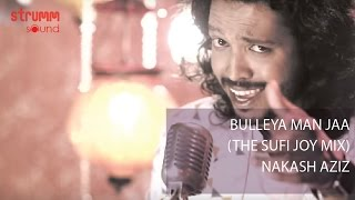 Bulleya Man Jaa I Nakash Aziz I Sufi Joy Mix