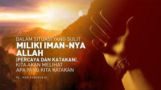 Ps. Ivan Tanudjaja - Dalam Situasi Yang Sulit, Miliki Iman-Nya Allah; Percaya Dan Katakan