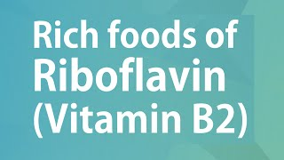 RICH FOODS OF RIBOFLAVIN VITAMIN B2 - GOOD FOOD GOOD HEALTH - BENEFITS OF WELLNESS