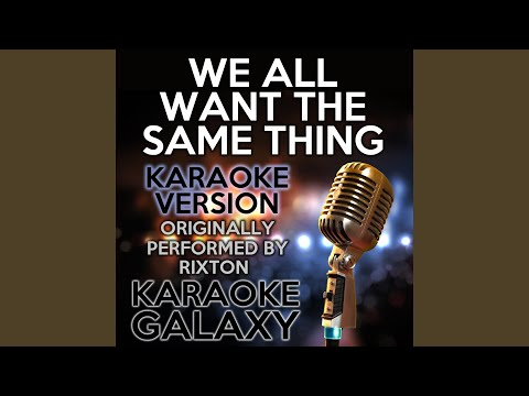 We All Want the Same Thing (Karaoke Version) (Originally Performed By Rixton)