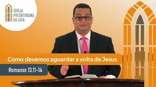 Como devemos aguardar a volta de Jesus (Romanos 13.11-14) por Rev. Gilberto Barbosa