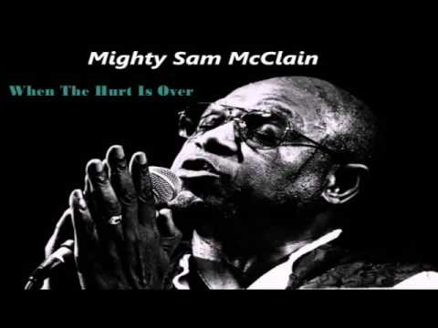 Mighty Sam McClain - When the hurt is over
