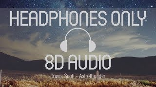 Travis Scott - Astrothunder (8D Audio) (USE HEADPHONES)