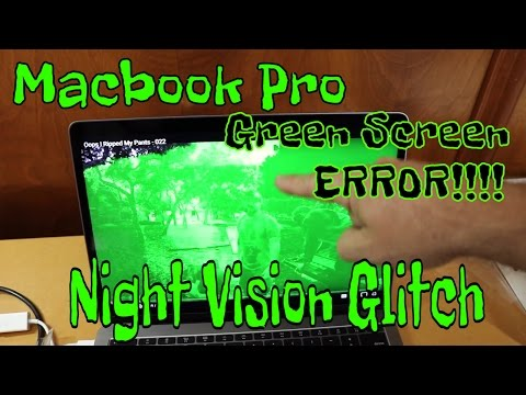 MacBook pro's Green Screen Glitch - Night Vision ERROR