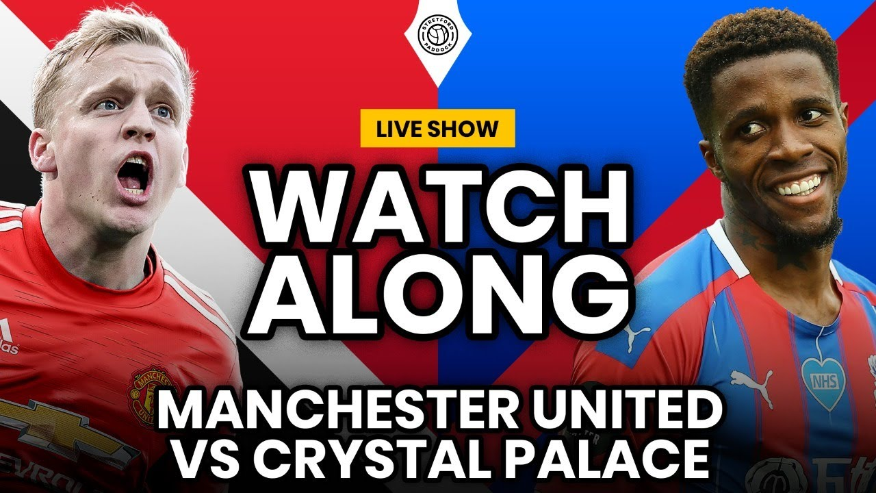 Manchester United V Crystal Palace Live Stream Watchalong Youtube