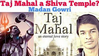 Taj Mahal a Shiva Temple? | Madan Gowri | MG