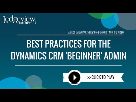 "Best Practices for the Microsoft Dynamics CRM ""Beginning"" Administrator"