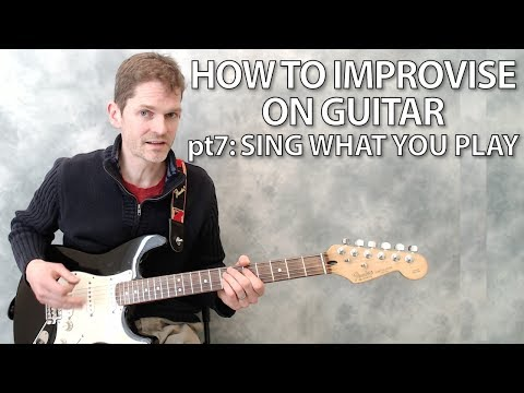How to improvise on guitar part 7: sing what you play - guitar lesson