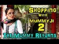 Shopping with Mummyji 2  The Mummy Returns