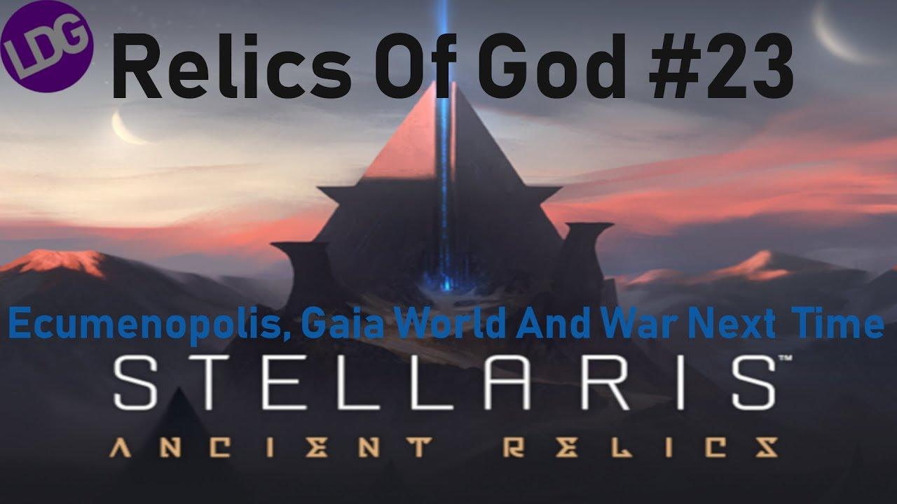 Stellaris Ancient Relics II Relics Of God #23 II Ecumenopolis, Gaia World  And War Next Time