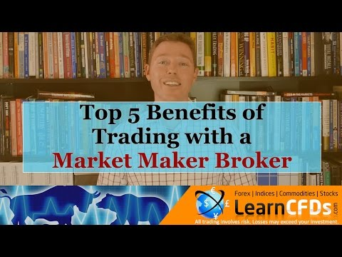 top-5-benefits-of-trading-with-a-market-maker-cfd-or-forex-broker-in-2017