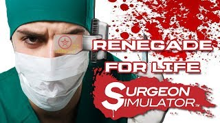Renegade For Life: Surgeon Simulator 2013