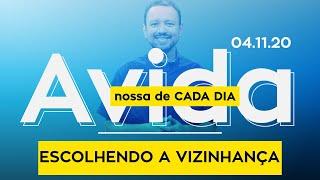 ESCOLHENDO A VIZINHANÇA / A vida nossa de cada dia - 04/11/20