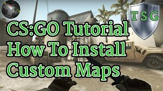 CS:GO Tutorial - How To Install Custom Maps