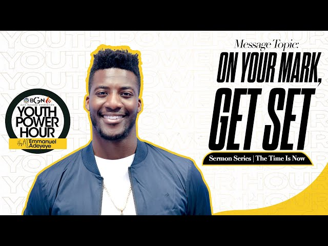 On your Mark, Get Set | The Time Is Now (Part 4) | Emmanuel Adeyeye | ALCC Blessed Generation