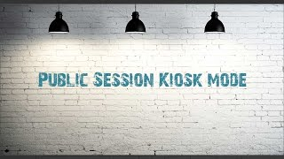 How to enable Public Session Kiosk for Chrome devices