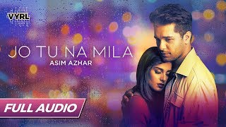 Jo Tu Na Mila - Full Audio - Asim Azhar | Romantic Song | VYRLOriginals
