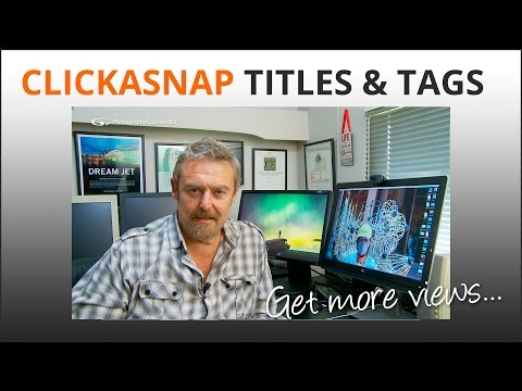 Photography Tips: Title, describe and tag images on Clickasnap for more paid views