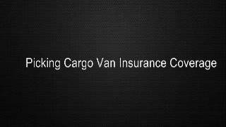Picking Cargo Van Insurance Coverage