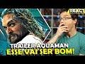 TRAILER AQUAMAN, ESSE FILME PROMETE! - Analise e React do Trailer