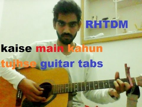 Kaise Main Kahun Tujhse - THEME COMPLETE GUITAR TABS TUTORIAL EASY - RHTDM | SONU NIGAM