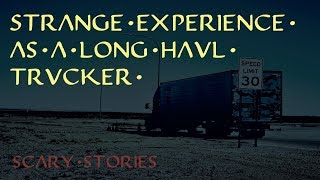 Strange Experience As A Long Haul Trucker - Scary Stories
