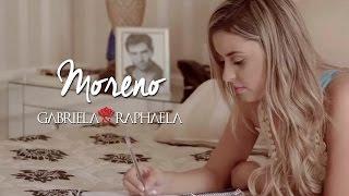 Gabriela & Raphaela - Moreno | Clipe Oficial