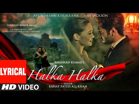 HALKA HALKA Lyrical Video | Rahat Fateh Ali Khan Feat. Ayushmann Khurrana & Amy Jackson | T-Series