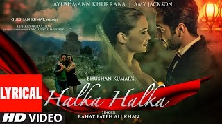 HALKA HALKA Lyrical Video | Rahat Fateh Ali Khan Feat. Ayushmann Khurrana & Amy Jackson | T-Series
