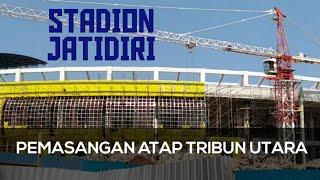 Progres Stadion Jatidiri Semarang, Pemasangan Atap Tribun Utara