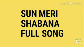Sun meri shabana full song